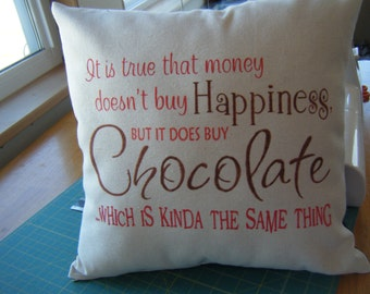 Money can buy Chocolate..........Pillow Cover