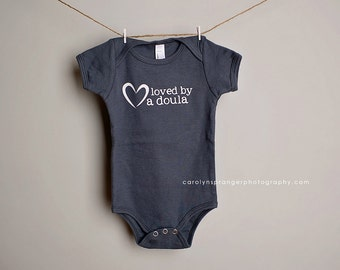Loved by my Doula one-piece or tee (Pick Your Color & Size)
