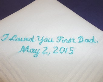 Father of bride wedding handkerchief, i loved you first dad, dated, wedding colors welcome, hand embroidered, white or ivory hanky