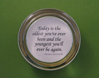 Birthday Quote, Quote Paperweight, Eleanor Roosevelt Quote, Round Paperweight, Oldest Youngest Quote, Desk Accessory, Birthday Paperweight