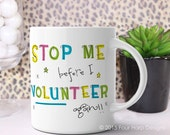 Coffee Mug - Stop Me Before I Volunteer Again!
