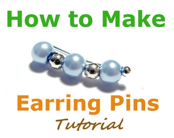 How to Make Earring Pins, Jewelry Tutorial, Bobby Pin Earrings, Ear Sweeps, Ear Vines TUTORIAL -  pdf File