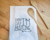 Flour Sack Tea Towel: Every Day I'm Hustling Screen Printed