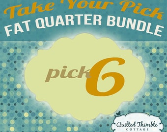 Take Your Pick - Fat Quarter Bundle - Pick 6 Fat Quarters