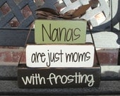 Grandma/mothers day wood blocks--NANAS are just moms with frosting