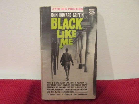 "a literary analysis of black like me by john howard griffin Analysis of john howard griffin's ""black like me"" john howard griffin's research should undeniably be considered sociological he began with a theory, if he."