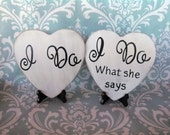 Funny Engagement Signs/Wedding Signs/Photography Props-I Do, I Do What She SaysYour Choice of Colors- Ships Quickly
