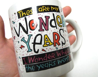 Wonder Years Mug Funny Birthday Cup Wonder Where All the Years Went Humorous Coffee
