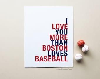 Boston Baseball Art Poster, I Love You More Than Boston Loves Baseball, Choose Colors/Text