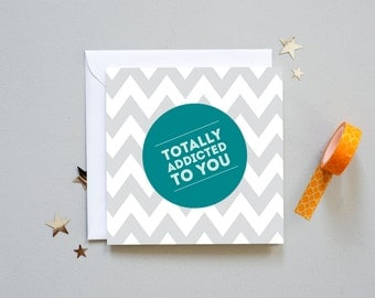 Totally Addicted To You - Valentine's Card