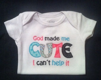 """Little Girls """"God made me CUTE I cant help it"""" onesie  size 0-3 months"""
