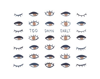 Too Damn Early . Print // Sleepy Eyes Pattern Illustration