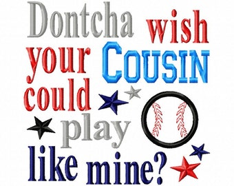 Dontcha wish your Cousin could play like mine - Baseball Applique - Machine Embroidery Design - 7 Sizes