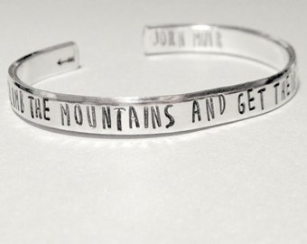 John Muir Bracelet - Climb The Mountains and Get Their Good Tidings- Hand Stamped Cuff in Aluminum, Golden Brass or Sterling Silver