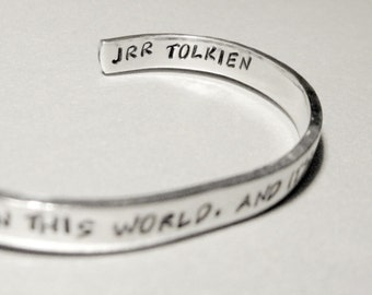 Tolkien Quote Bracelet - There is Some Good In This World, And It Is Worth Fighting For - Hand Stamped Cuff in Aluminum, Brass or Sterling