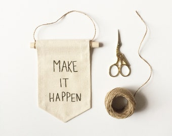 MAKE IT HAPPEN - Embroidered Mini Banner - 6.25 x 4.25 inches - Canvas Wall Hanging