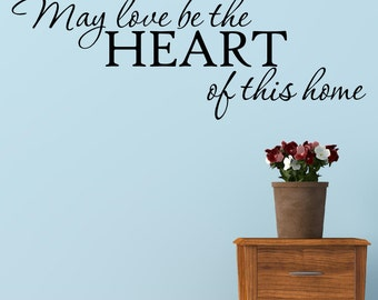 May Love Be The Heart Of This Home Wall Decal Vinyl Sticker Quote Funny Wall Words