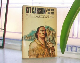 Kit Carson Folk Hero and Man Vintage Book by Noel B. Gerson Hardcover with Dust Jacket 1964
