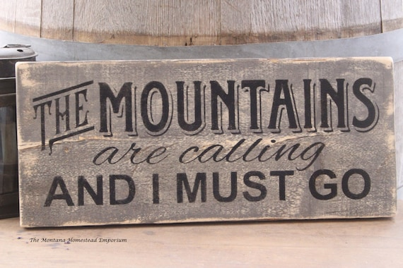 The mountains are calling and i must go montana wood sign for The mountains are calling and i must go metal sign