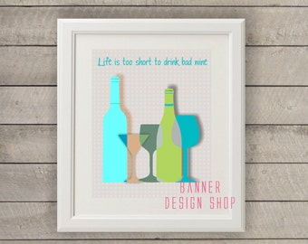 Life is too short to drink bad wine art print bar decor interior design printing home decor wall decor wine bottles cups aqua green beige