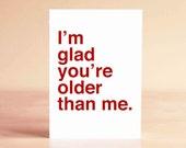 Funny Birthday Card - Friend Birthday Card - 30th Birthday Card - 40th Birthday Card - I'm glad you're older than me.