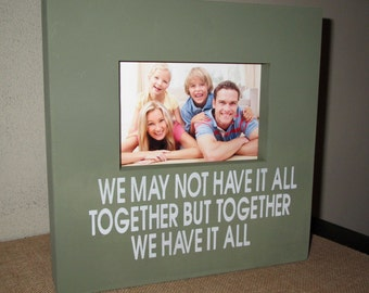 We may not have it all together but together we have it all Picture Frame Wood Painted Box Sign Frame Family Photo Picture Frame Sign