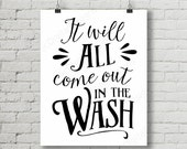 It will all come out in the wash quote Digital Printable Decoration 8x10 and 11x14 INSTANT DOWNLOAD