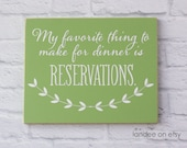 My Favorite Thing To Make for Dinner is Reservations 10x12 Sign-- funny gift for you or a friend!