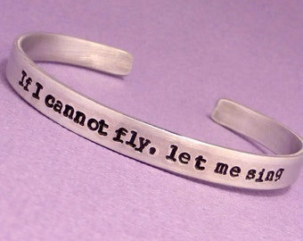 Sweeney Todd Inspired - If I cannot fly, let me sing - A Hand Stamped Bracelet in Aluminum or Sterling Silver