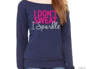 I Don't Sweat I Sparkle Triblend Wideneck Slouchy Sweatshirt // Solid or Glitter Vinyl