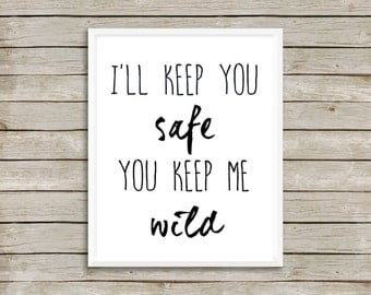 Home Wall Art Quote Print Nursery Print Nursery Wall Art Black and White Typography I'll Keep You Safe You Keep Me Wild