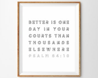 Better is One Day in Your Courts Than Thousands Elsewhere (Psalm 84:10) Modern Typography Print - Printable, INSTANT DOWNLOAD