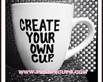 Create Your Own Cup- Add your own text- ONE SIDED, 3 colors maximum. customized cup - personalized gift