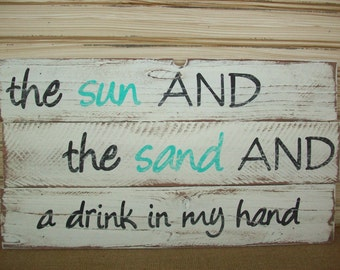 Beach Sign / Rustic Wood Sign / Beach House Decor / Coastal Cottage Decor / Beach Party Decor / The sun and the sand and a drink in my hand