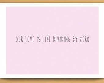 Our Love is like dividing by zero, You cannot define it- Valentines day, anniversary card