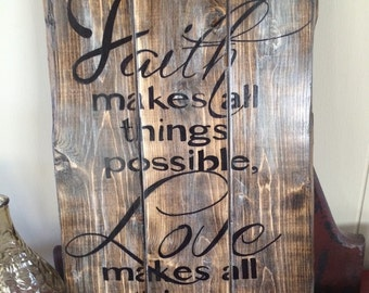 Faith makes all things possible, love makes all things easy. Wood sign. Rustic.