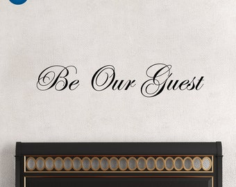 Be our guest, be our guest sign, be our guest decal, be our guest wall decal, D00174.