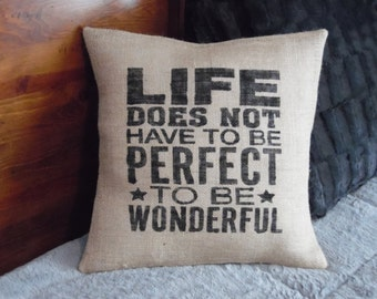 """Custom made """"Life doesn't have to be perfect to be wonderful"""" natural burlap pillow cover/sham. Multiple sizes and custom color options"""