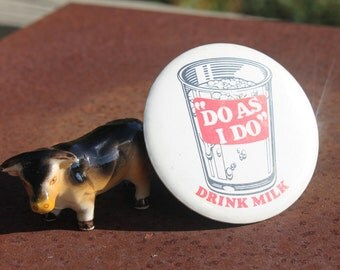 Vintage Do as I Do Drink Milk Pinback Button