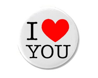 Pinback Button or Magnet or Pocket Mirror or Bottle Opener I love You