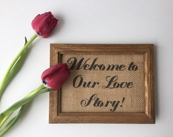 Welcome to our love story Sign *burlap*  5x7 frame print sign rustic *unique*