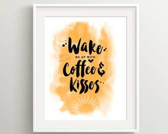 Art or Card for Lovers of Coffee: Wake Me Up With Coffee & Kisses. Cheer up your kitchen! Instant Download for 8x10 and 5x7 prints.