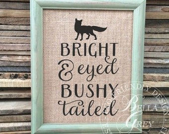 Bright Eyed & Bushy Tailed Burlap Sign Art Print - Cotton Art Print - Baby Gift Nursery Decor - Baby Shower Gift - New Baby Gift - Fox Decor