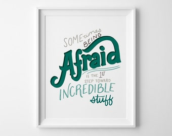Sometimes Being Afraid - Encouragement Art - Gift for Friend - Hand Lettering - Motivational Art - Book Quote - Wall Art/P-158