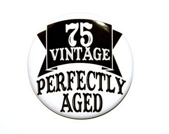75 year old 75 Vintage Perfectly Aged 75th birthday Seventy five year old party button 2 1/4 inch pin-back button