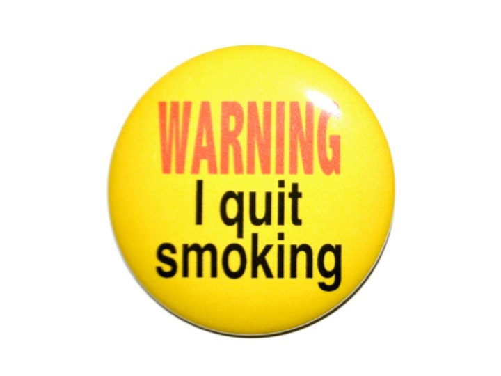 WARNING I quit smoking I'm dieting ideas 2 1/4 inch button