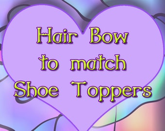 Hair Bow to match Shoe Toppers