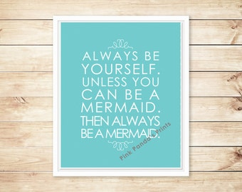 Always be yourself unless you can be a mermaid Then always be a mermaid. Poster Print Quote