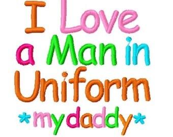 I Love A Man In Uniform My Daddy  - Machine Embroidery Design