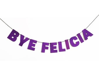 BYE FELICIA Glitter Banner Wall Hanging - Friday Quote - Party Decorations - Dorm Decor - Customizable